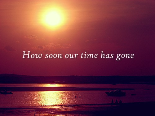 how soon our time is gone
